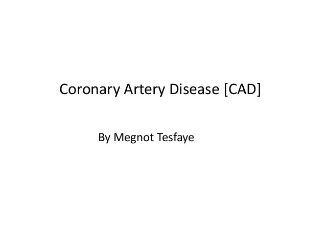 Coronary Artery Disease [CAD] By Megnot Tesfaye