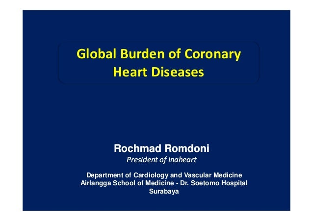 Global Burden of Coronary Heart Diseases Rochmad Romdoni President of Inaheart Rochmad Romdoni President of Inaheart Depar...
