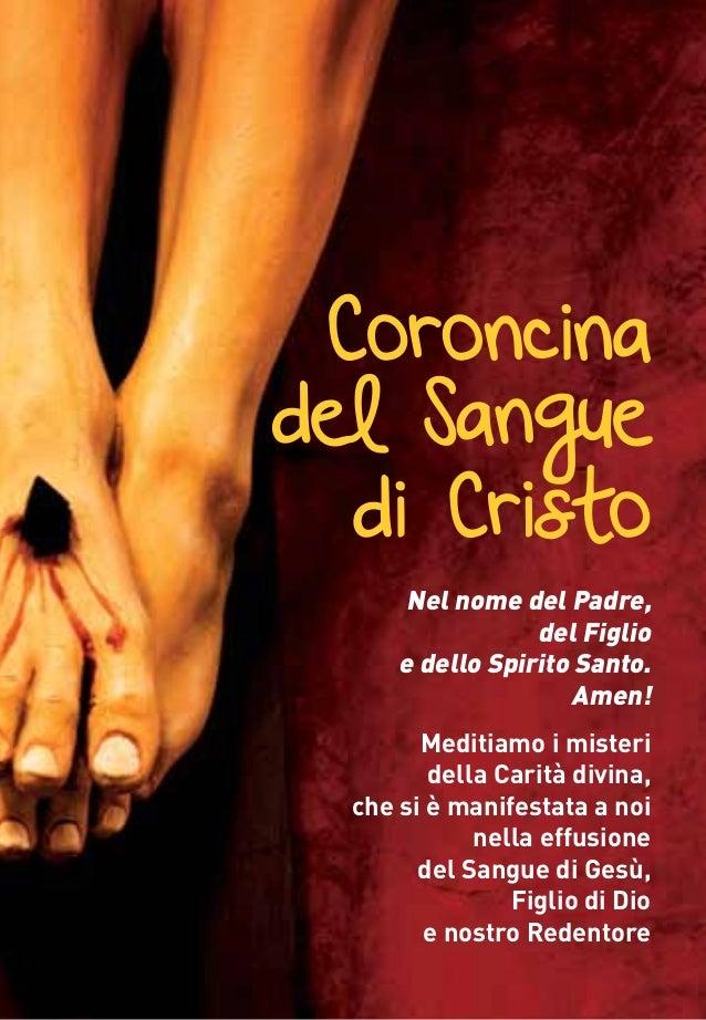 Coroncina del Sangue di Cristo Nel nome del Padre, del Figlio e dello Spirito Santo. Amen! Meditiamo i misteri della Carit...