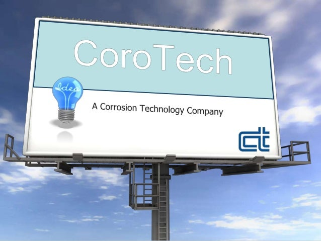 About CoroTech • 37 year leader in corrosion lining solutions • Located in Grand Rapids, MI • Wholly owned subsidiary of t...