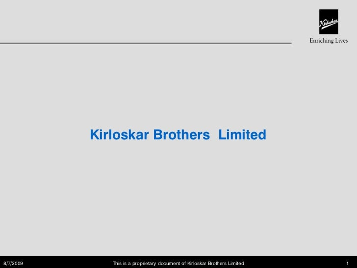 Kirloskar Brothers Limited8/7/2009      This is a proprietary document of Kirloskar Brothers Limited   1