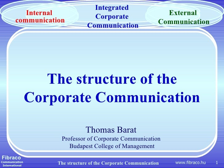The structure of the  Corporate   Communication Thomas Barat   Professor of Corporate Communication  Budapest College of M...