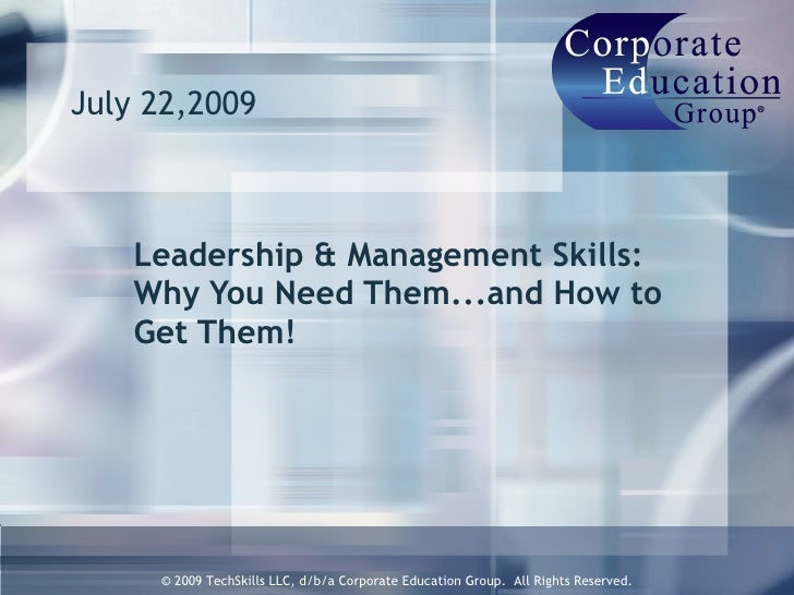 July 22,2009  Leadership & Management Skills:  Why You Need Them...and How to Get Them!