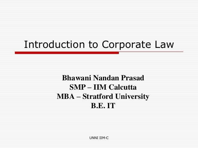 UNNI IIM-CIntroduction to Corporate LawBhawani Nandan PrasadSMP – IIM CalcuttaMBA – Stratford UniversityB.E. IT