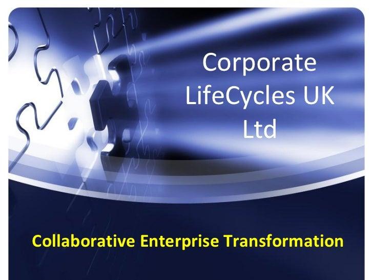 Corporate                   LifeCycles UK                        LtdCollaborative Enterprise Transformation