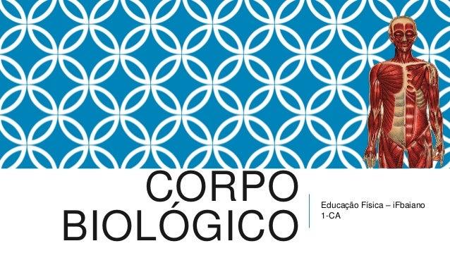CORPO    Educação Física – iFbaianoBIOLÓGICO            1-CA