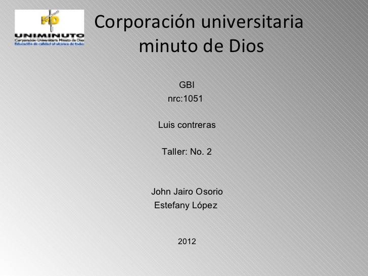 Corporación universitaria    minuto de Dios            GBI         nrc:1051       Luis contreras        Taller: No. 2     ...