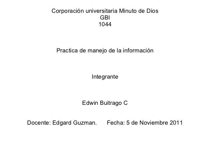 Corporación universitaria Minuto de Dios GBI 1044 Practica de manejo de la información Integrante Edwin Buitrago C Docente...
