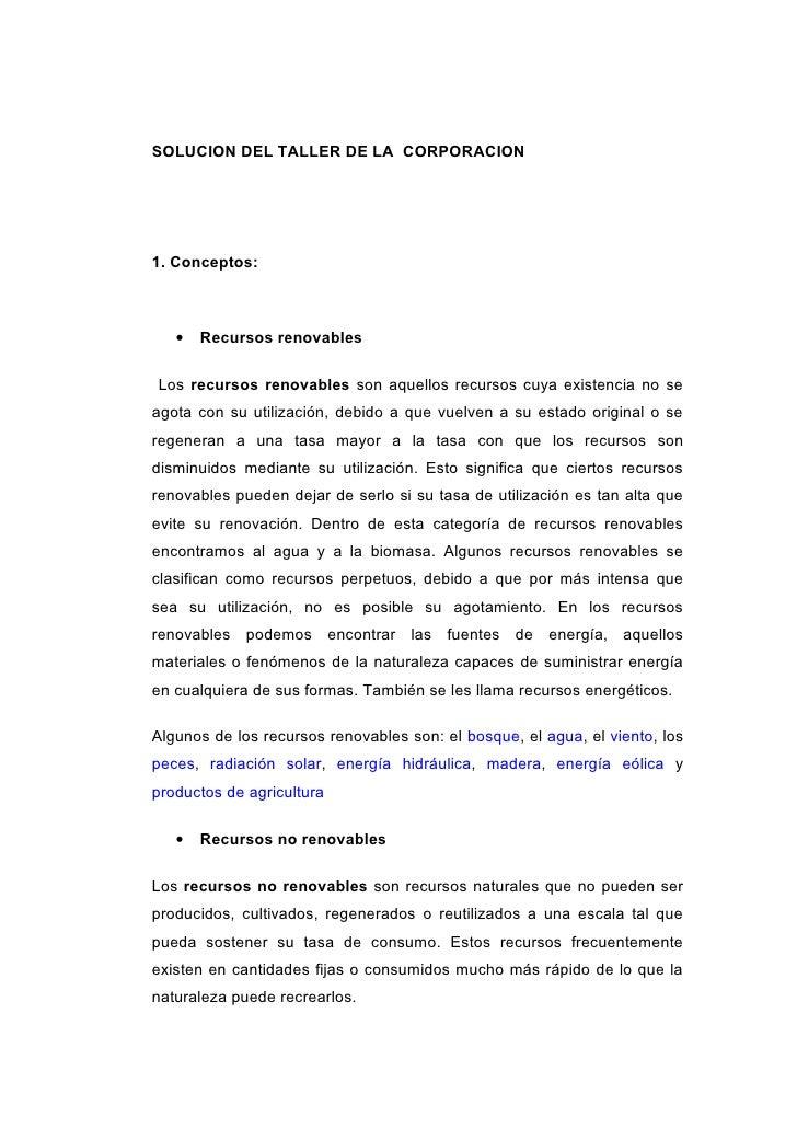 SOLUCION DEL TALLER DE LA CORPORACION     1. Conceptos:       •   Recursos renovables  Los recursos renovables son aquello...