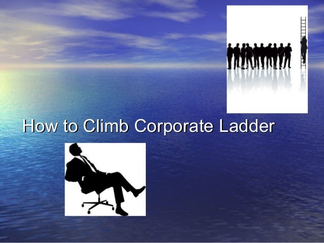How to Climb Corporate LadderHow to Climb Corporate Ladder