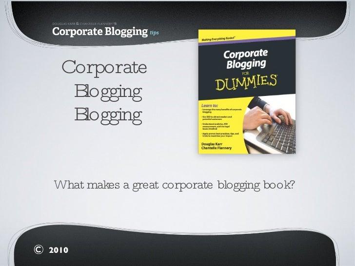 Corporate  Blogging Blogging <ul><li>What makes a great corporate blogging book? </li></ul>2010