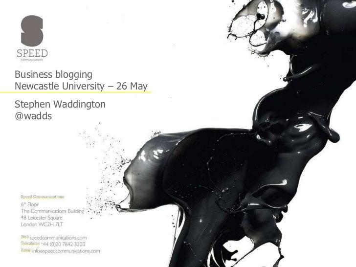 Business bloggingNewcastle University – 26 May<br />Stephen Waddington@wadds<br />
