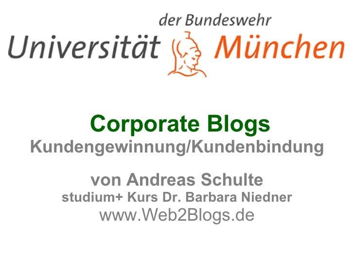 Corporate Blogs Kundengewinnung/Kundenbindung von Andreas Schulte studium+ Kurs Dr. Barbara Niedner www.Web2Blogs.de