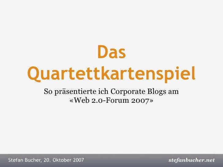 Das        Quartettkartenspiel               So präsentierte ich Corporate Blogs am                      «Web 2.0-Forum 20...