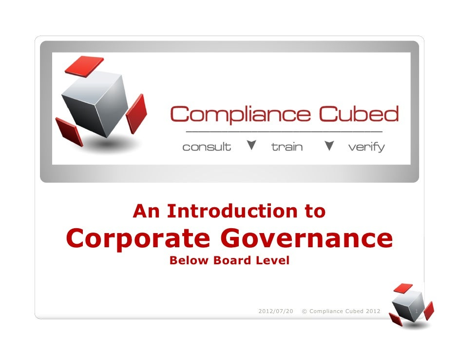 An Introduction toCorporate Governance       Below Board Level                   2012/07/20   © Compliance Cubed 2012   1