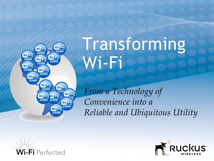 Transforming Wi-Fi From a Technology of Convenience into a  Reliable and Ubiquitous Utility