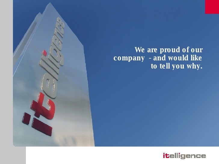 We are proud of our company  - and would like to tell you why.