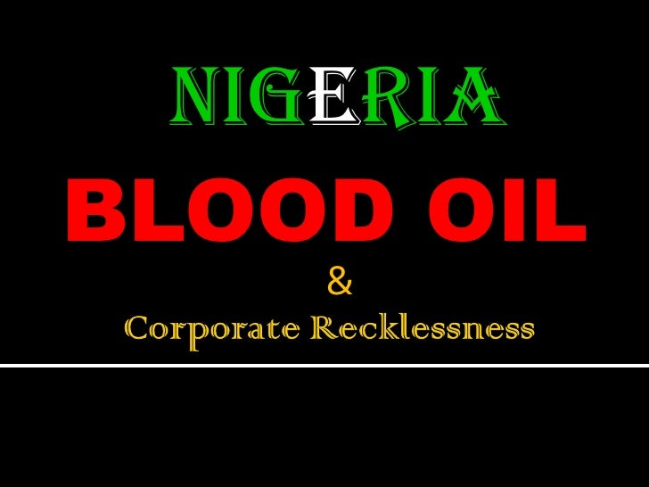 BLOOD OIL & CORPORATE RECKLESSNESS
