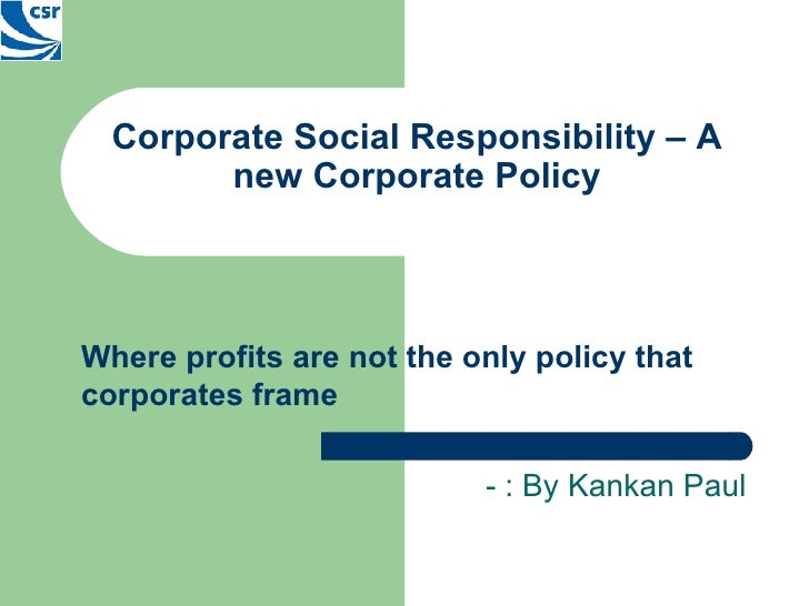 Corporate Social Responsibility – A new Corporate Policy Where profits are not the only policy that corporates frame   - :...