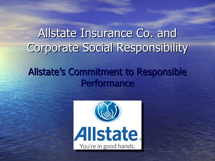 Allstate Insurance Co. and Corporate Social Responsibility Allstate's Commitment to Responsible Performance