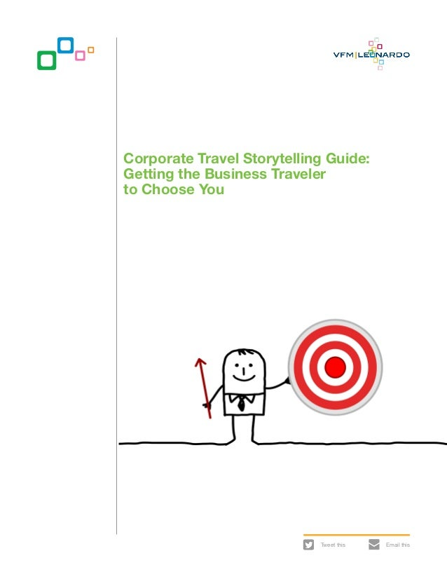 Corporate Travel Storytelling Guide:Getting the Business Travelerto Choose You                            Tweet this   Ema...