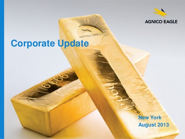agnicoeagle.com Corporate Update New York August 2013