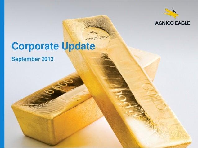 agnicoeagle.com Corporate Update September 2013