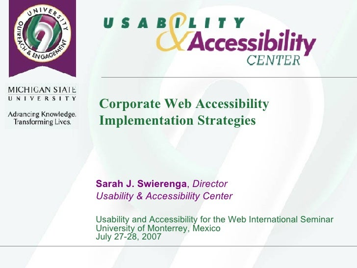 Corporate Web Accessibility Implementation Strategies  <ul><li>Sarah J. Swierenga ,  Director </li></ul><ul><li>Usability ...