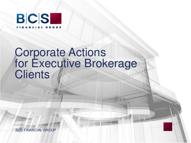 Corporate Actions for Executive Brokerage Clients BCS FINANCIAL GROUP