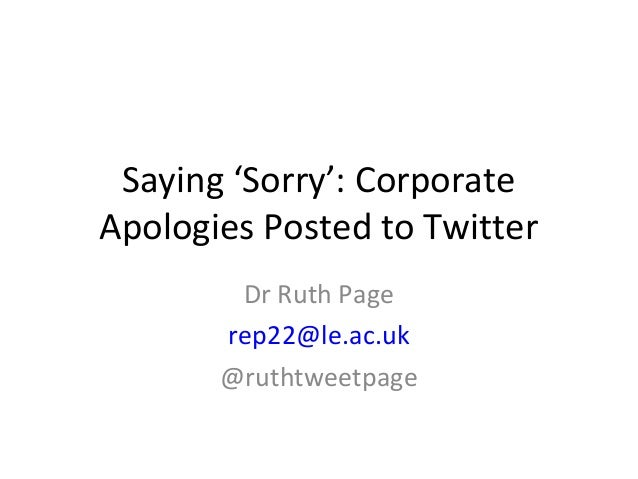 Saying 'Sorry': CorporateApologies Posted to Twitter        Dr Ruth Page       rep22@le.ac.uk       @ruthtweetpage