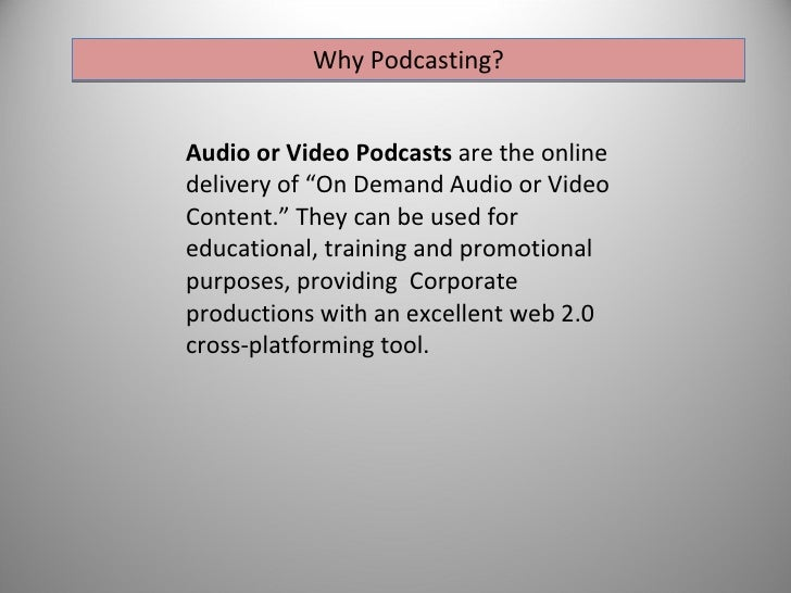 """Why Podcasting? Audio or Video Podcasts  are the online delivery of """"On Demand Audio or Video Content."""" They can be used f..."""