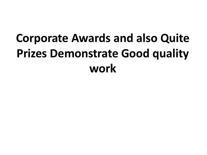 Corporate Awards and also QuitePrizes Demonstrate Good quality            work