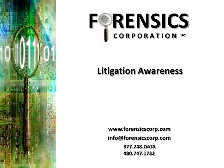 F RENSICS    CORPORATION             TM     Litigation Awareness       www.forensicscorp.com   info@forensicscorp.com     ...