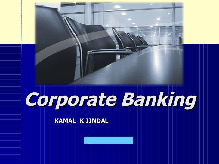 Corporate Banking KAMAL  K JINDAL