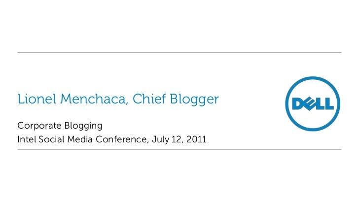 Lionel Menchaca, Chief Blogger<br />Corporate Blogging<br />Intel Social Media Conference, July 12, 2011<br />