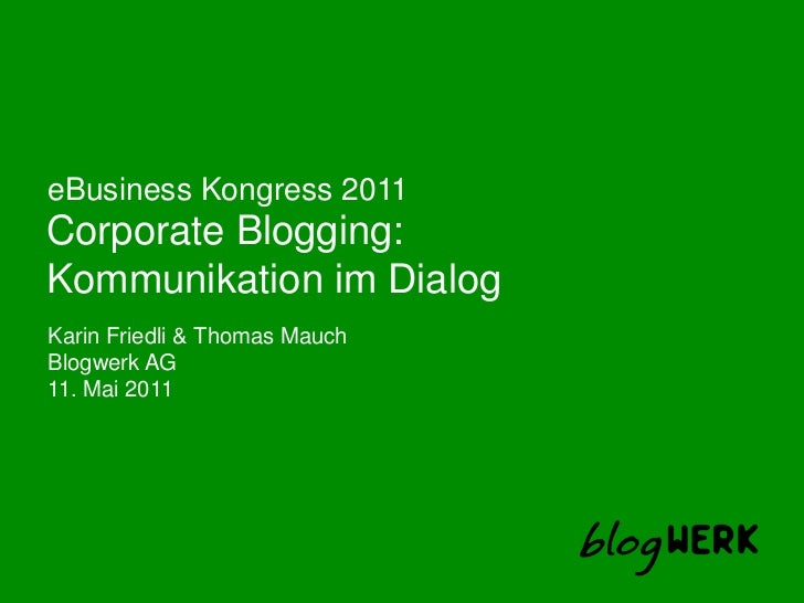 eBusiness Kongress 2011<br />Corporate Blogging: <br />Kommunikation im Dialog<br />Karin Friedli & Thomas Mauch<br />Blog...