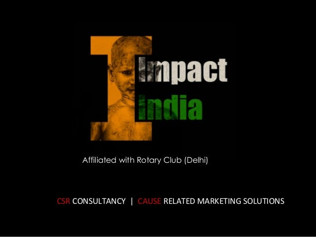 Affiliated with Rotary Club (Delhi) CSR  CONSULTANCY         CAUSE  RELATED  MARKETING  SOLUTIONS
