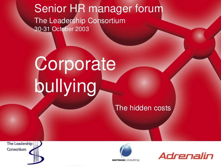 Senior HR manager forumThe Leadership Consortium30-31 October 2003<br />Corporate bullying<br />The hidden costs<br />