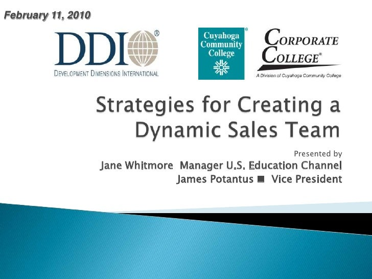 Strategies for Creating a Dynamic Sales Team<br />February 11, 2010<br />Presented by <br />Jane Whitmore  Manager U.S. Ed...