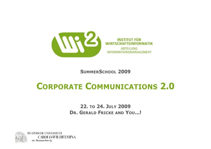 SUMMERSCHOOL 2009   CORPORATE COMMUNICATIONS 2.0            22. TO 24. JULY 2009       DR. GERALD FRICKE AND YOU...!