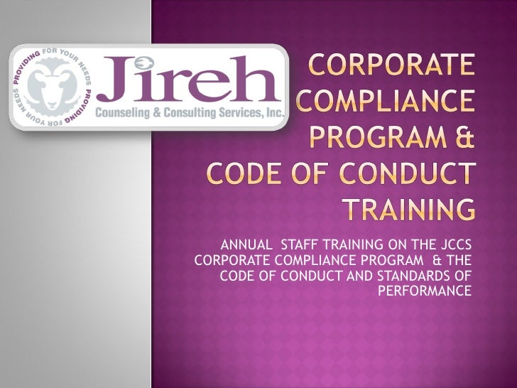 ANNUAL  STAFF TRAINING ON THE JCCS CORPORATE COMPLIANCE PROGRAM  & THE CODE OF CONDUCT AND STANDARDS OF PERFORMANCE