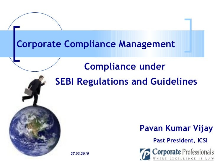 Pavan Kumar Vijay Past President, ICSI Compliance under  SEBI Regulations and Guidelines Corporate Compliance Management  ...