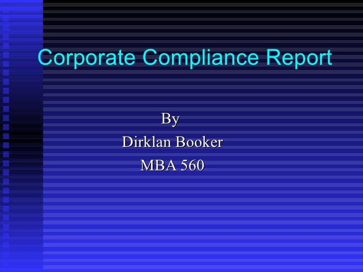 Corporate Compliance Report   By  Dirklan Booker MBA 560