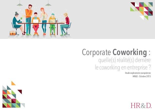 Corporate Coworking : quelle(s) réalité(s) derrière le coworking en entreprise ? Etude exploratoire européenne HR&D. - Oct...