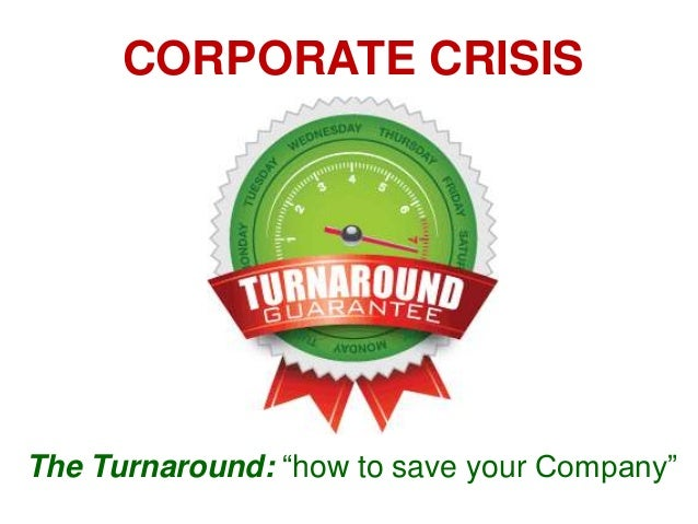 "CORPORATE CRISIS  The Turnaround: ""how to save your Company"""