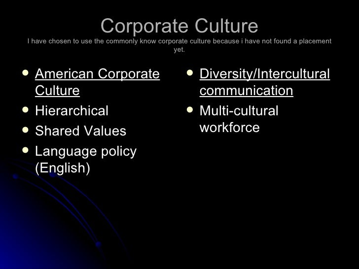 Corporate Culture I have chosen to use the commonly know corporate culture because i have not found a placement yet. <ul><...