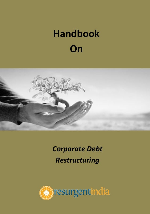 corporate debt restructuring As the name suggests corporate debt restructuring refers to the restructuring ie alteration of the corporate debts which generally may involve the alteration.