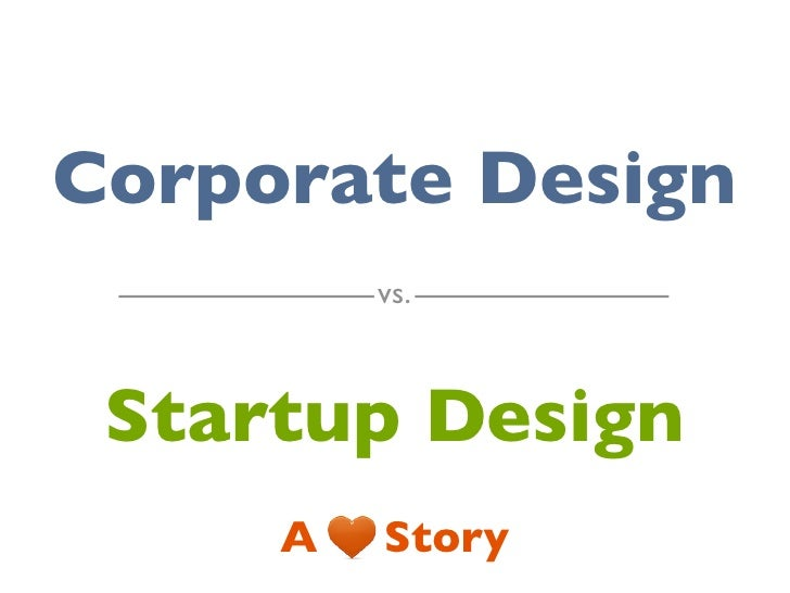 From Corporate Design to Startup Design - A Love Story
