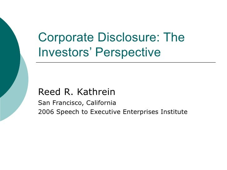 Corporate Disclosure: The Investors' Perspective Reed R. Kathrein San Francisco, California 2006 Speech to Executive Enter...
