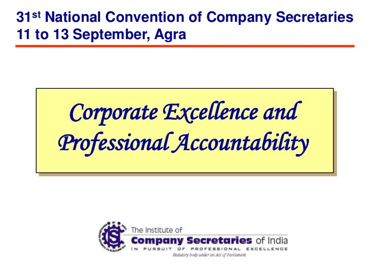 31st National Convention of Company Secretaries11 to 13 September, Agra      Corporate Excellence and     Professional Acc...